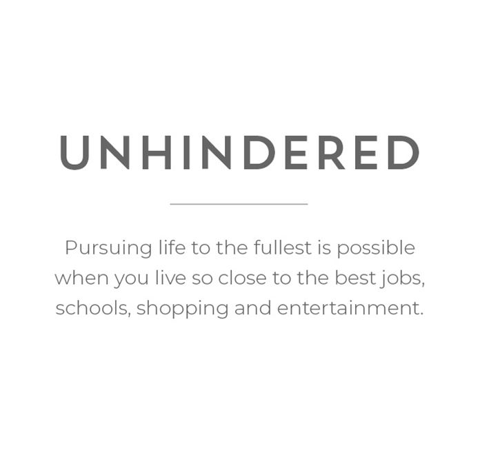 Unhindered - Life is full when you live near the best jobs, schools, shopping