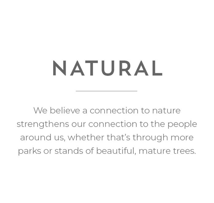 Natural - We connect with nature with more parks and mature trees